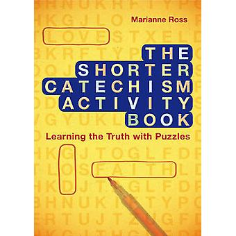 The Shorter Catechism Activity Book by Marianne Ross