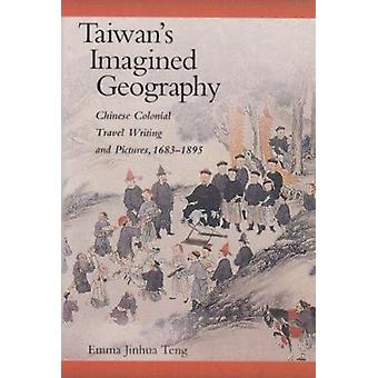 Taiwan's Imagined Geography - Chinese Colonial Travel Writing and Pict