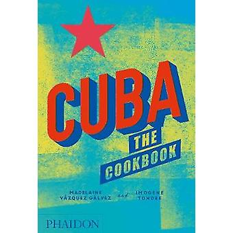 Cuba - The Cookbook by Madelaine Vazquez Galvez - 9780714875767 Book