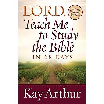 Lord - Teach Me to Study the Bible in 28 Days by Kay Arthur - 9780736