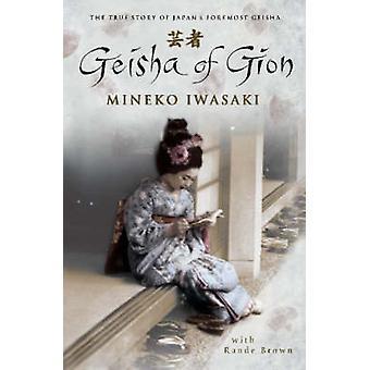 Geisha of Gion - The True Story of Japan's Foremost Geisha by Mineko I