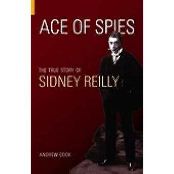 Ace of Spies - The True Story of Sidney Reilly (3rd Revised edition) b