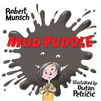 Mud Puddle by Robert Munsch - Dusan Petricic - 9781554514274 Book