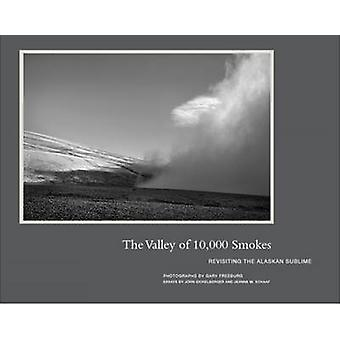 The Valley of 10 -000 Smokes - Revisiting the Alaskan Sublime by Gary