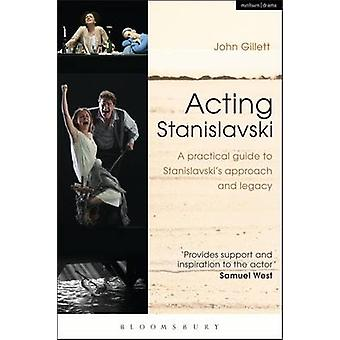 Acting Stanislavski - A Practical Guide to Stanislavski's Approach and
