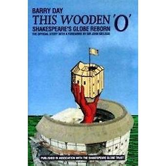 This Wooden 'O' - Shakespeare's Globe Reborn by Barry Day - 9781870259