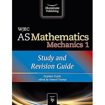 WJEC AS Mathematics M1 Mechanics - Study and Revision Guide by Stephen