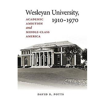 Wesleyan University - 1910-1970 - Academic Ambition and Middle-Class A