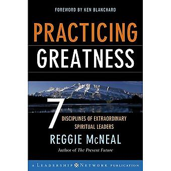 Practicing Greatness: 7 Disciplines of Extraordinary Spiritual Leaders: A Spiritual Leader's Guide (Leadership Networks)