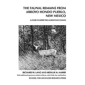 The  Faunal Remains from Arroyo Hondo Pueblo, New Mexico: A Study in Short-term Subsistence Change (Arroyo Hondo...