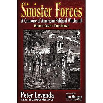 Sinister Forces - The Nine: Volume 1: A Grimoire of American Political Witchcraft