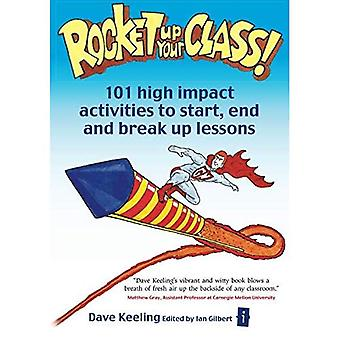 Rocket Up Your Class!: 101 High Impact Activities to Start, Break and End Lessons (Independent Thinking Series)