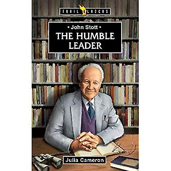 John Stott: The Humble Leader (Trailblazer) (Trailblazers (CF4K))