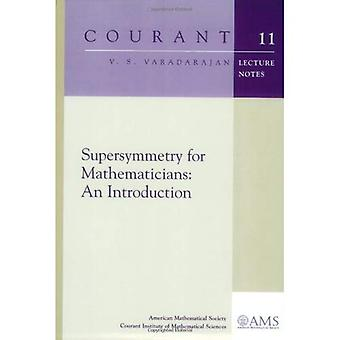 Supersymmetry for Mathematicians: An Introduction