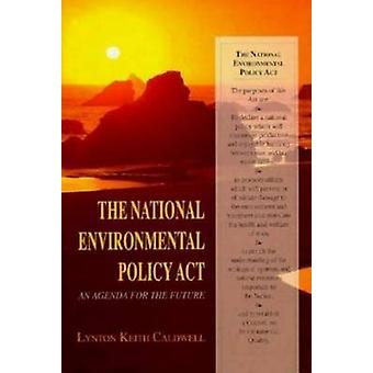 The National Environmental Policy Act An Agenda for the Future by Caldwell & Lynton Keith