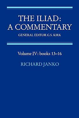 The Iliad A ComHommestary Volume 4 Books 1316 by Kirk & G. S.