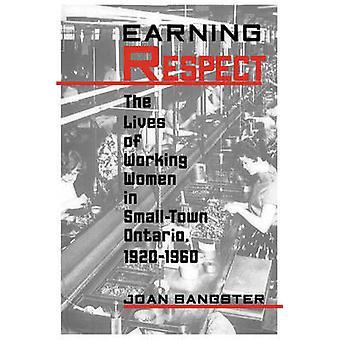 Guadagnare rispetto la vita di lavoratrici in Small Town Ontario 19201960 da Sangster & Joan