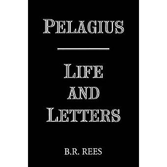 Pelagius Life and Letters by Rees & B. R.