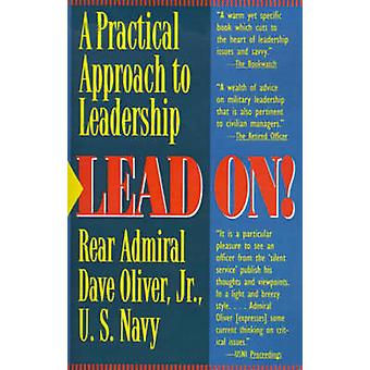 Lead On A Practical Approach to Leadership by Oliver & Dave & Jr.