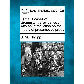 Famous cases of circumstantial evidence  with an introduction on the theory of presumptive proof. by Phillipps & S. M.