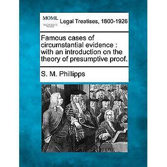 Bekannte Fälle von Indizien mit einer Einführung über die Theorie des mutmaßlichen Beweis. durch Phillipps & S. M.