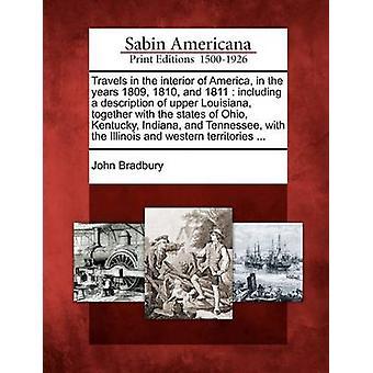 Reisen in das Innere von Amerika in den Jahren 1809 1810 und 1811 einschließlich einer Beschreibung der oberen Louisiana zusammen mit den Bundesstaaten Ohio Kentucky Indiana und Tennessee mit den Illinoi von Bradbury & Johannes
