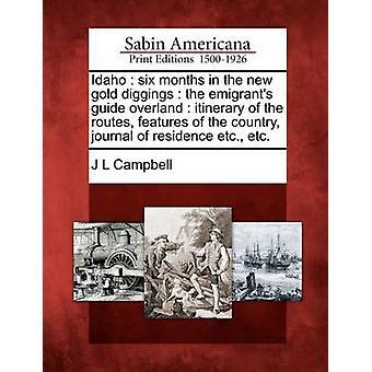 Idaho seks måneder i de nye gullet diggings utflyttere guide overland reiserute ruter funksjonene i journalen land bosted etc. etc. ved Campbell & J L