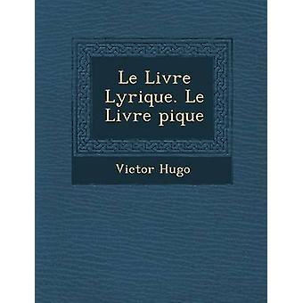 Le Livre Lyrique. Le Livre pique by Hugo & Victor