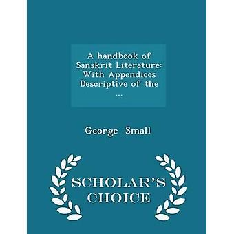 A handbook of Sanskrit Literature With Appendices Descriptive of the ...  Scholars Choice Edition by Small & George