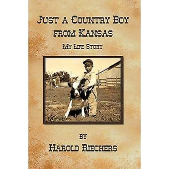 Just a Country Boy from Kansas  My Life Story by Riechers & Harold