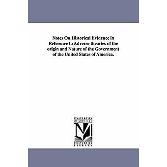 Notes sur preuves historiques en référence à des théories indésirables de l'origine et la Nature du gouvernement des États-Unis d'Amérique. par Dillon & John B. John Brown