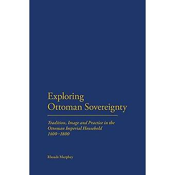 Exploring Ottoman Sovereignty by Rhoads Murphey