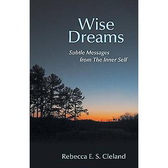 Wise Dreams Subtle Messages from the Inner Self by Cleland & Rebecca E. S.