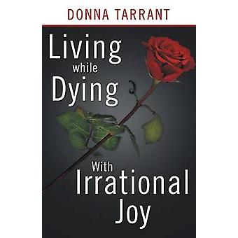 Living While Dying With Irrational Joy by Tarrant & Donna