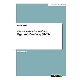 Die Aufmerksamkeitsdefizit Hyperaktivittsstrung ADHS by Bauer & Katrin