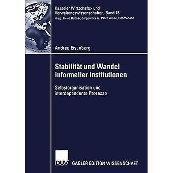 Stabilitt Und Wandel Informeller Institutionen Selbstorganisation Und Interdependente Prozesse von Eisenberg & Andrea