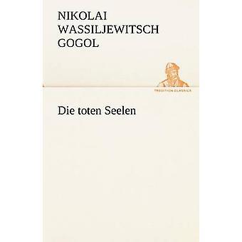 Die Toten Seelen by Gogol & Nikolai Wassiljewitsch