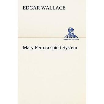 Mary Ferrera Spielt System by Wallace & Edgar