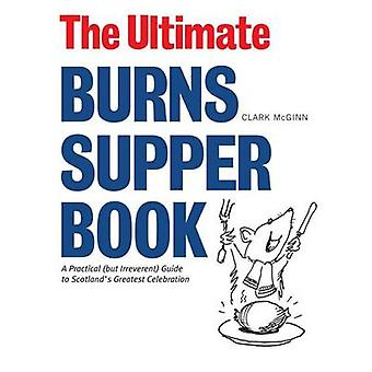 The Ultimate Burns Supper Book - A Practical (but Irreverant) Guide to