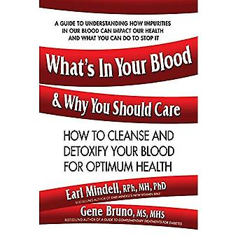 What's in Your Blood & Why You Should Care : How to Cleanse & Detoxify You Blood for Optimum Health