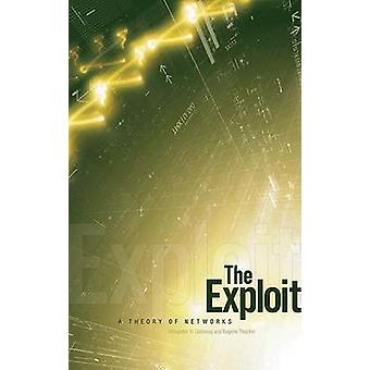 Exploit - A Theory of Networks by Alexander R. Galloway - Eugene Thack