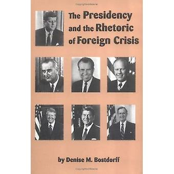 The Presidency and the Rhetoric of Foreign Crisis by Denise M. Bostdo