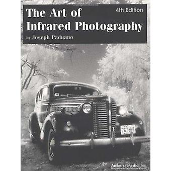 The Art of Infrared Photography (4th New edition) by Joseph Paduano -