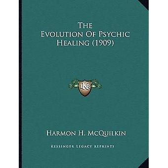 The Evolution of Psychic Healing (1909) by Harmon H McQuilkin - 97811
