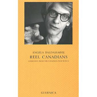 Reel Canadians - Interviews from the Canadian Film World by Angela Bal