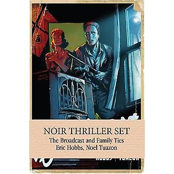 Noir Thriller Set - The Broadcast & Family Ties by Eric Hobbs - Noel T