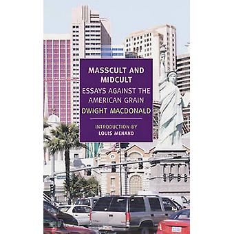 Masscult and Midcult - Essays Against the American Grain by Dwight Mac