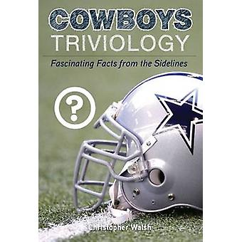 Cowboys Triviology - Fascinating Facts from the Sidelines by Christoph
