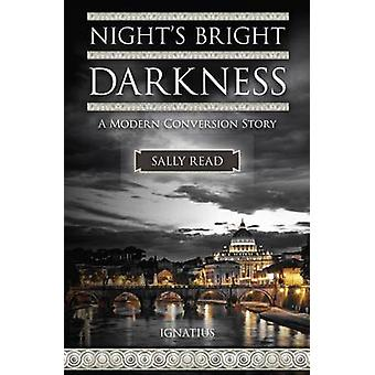 Night's Bright Darkness - A Modern Conversion Story by Sally Read - 97