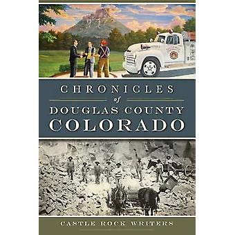Chronicles of Douglas County - Colorado by Castle Rock Writers - 9781